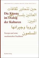 Die Künste im Dialog der Kulturen: Europa und seine muslimischen Nachbarn