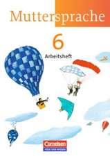 Muttersprache 6. Schuljahr. Arbeitsheft. Östliche Bundesländer und Berlin