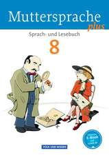 Muttersprache plus 8. Schuljahr. Schülerbuch. Allgemeine Ausgabe für Berlin, Brandenburg, Mecklenburg-Vorpommern, Sachsen-Anhalt, Thüringen