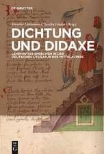 Dichtung und Didaxe: Lehrhaftes Sprechen in der deutschen Literatur des Mittelalters