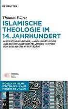 Islamische Theologie im 14. Jahrhundert: Auferstehungslehre, Handlungstheorie und Schöpfungsvorstellungen im Werk von Sa´d ad-Din Taftazani