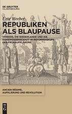 Republiken als Blaupause: Venedig, die Vereinigten Provinzen der Niederlande und die Eidgenossenschaft im politischen Reformdiskurs der Frühaufklärung