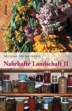 Nahrhafte Landschaft 2: Mädesüß, Austernpilz, Bärlauch, Gundelrebe, Meisterwurz, Schneerose, Walnuß, Zirbe und andere wiederentdeckte Nutz- und Heilpflanzen
