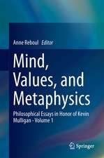 Mind, Values, and Metaphysics: Philosophical Essays in Honor of Kevin Mulligan - Volume 1