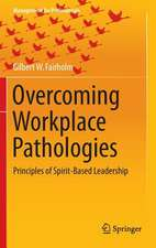 Overcoming Workplace Pathologies: Principles of Spirit-Based Leadership