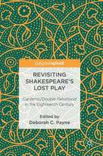 Revisiting Shakespeare's Lost Play: Cardenio/Double Falsehood in the Eighteenth Century