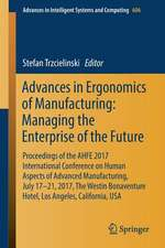 Advances in Ergonomics of Manufacturing: Managing the Enterprise of the Future: Proceedings of the AHFE 2017 International Conference on Human Aspects of Advanced Manufacturing, July 17-21, 2017, The Westin Bonaventure Hotel, Los Angeles, California, USA