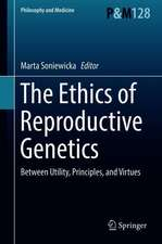 The Ethics of  Reproductive Genetics: Between Utility, Principles, and Virtues