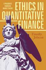 Ethics in Quantitative Finance: A Pragmatic Financial Market Theory