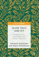 Slow Tech and ICT: A Responsible, Sustainable and Ethical Approach