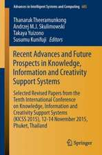 Recent Advances and Future Prospects in Knowledge, Information and Creativity Support Systems: Selected Revised Papers from the Tenth International Conference on Knowledge, Information and Creativity Support Systems (KICSS 2015), 12-14 November 2015, Phuket, Thailand