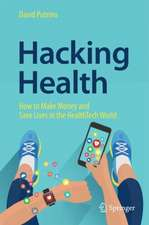 Hacking Health: How to Make Money and Save Lives in the HealthTech World