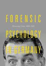 Forensic Psychology in Germany: Witnessing Crime, 1880-1939