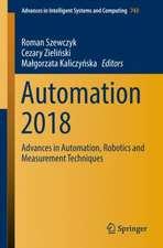 Automation 2018: Advances in Automation, Robotics and Measurement Techniques