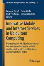 Innovative Mobile and Internet Services in Ubiquitous Computing: Proceedings of the 12th International Conference on Innovative Mobile and Internet Services in Ubiquitous Computing (IMIS-2018)