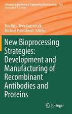 New Bioprocessing Strategies: Development and Manufacturing of Recombinant Antibodies and Proteins