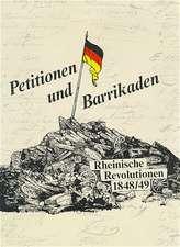 Petitionen und Barrikaden. Rheinische Revolutionen 1848/49
