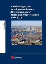 """Empfehlungen des Arbeitssausschusses """"Ufereinfassungen"""": Hafen und Wasserstrassen EAU 2012"""