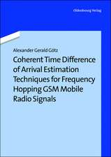 Coherent Time Difference of Arrival Estimation Techniques for Frequency Hopping GSM Mobile Radio Signals