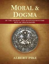 Morals and Dogma of The Ancient and Accepted Scottish Rite of Freemasonry (Complete and unabridged.)