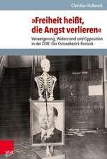 Freiheit Heisst, Die Angst Verlieren:  Der Ostseebezirk Rostock