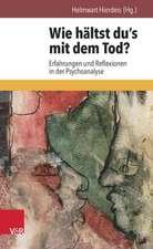 Wie Haltst Du's Mit Dem Tod?:  Erfahrungen Und Reflexionen in Der Psychoanalyse