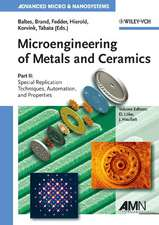 Microengineering of Metals and Ceramics: Special Replication Techniques, Automation, and Properties