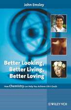 Better Looking, Better Living, Better Loving: How Chemistry Can Help You Achieve Life′s Goals