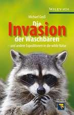 Die Invasion der Waschbären: und andere Expeditionen in die wilde Natur
