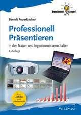 Professionell Präsentieren: in den Natur– und Ingenieurwissenschaften