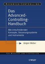 Das Advanced–Controlling–Handbuch: Alle entscheidenden Konzepte, Steuerungssysteme und Instrumente