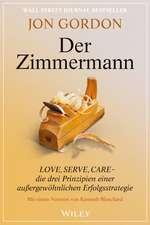 Der Zimmermann: Love, Serve, Care – die drei Prinzipien einer außergewöhnlichen Erfolgsstrategie