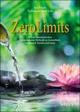 Zero Limits: Mit der hawaiianischen Ho′oponopono–Methode zu Gesundheit, Wohlstand, Frieden und mehr