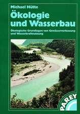 Ökologie und Wasserbau: Ökologische Grundlagen von Gewässerverbauung und Wasserkraftnutzung