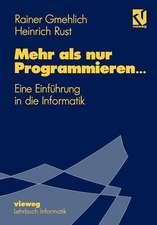 Mehr als nur Programmieren…: Eine Einführung in die Informatik