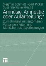 Amnesie, Amnestie oder Aufarbeitung?: Zum Umgang mit autoritären Vergangenheiten und Menschenrechtsverletzungen