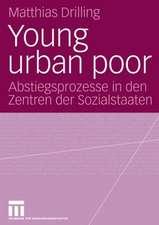 Young urban poor: Abstiegsprozesse in den Zentren der Sozialstaaten