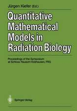 Quantitative Mathematical Models in Radiation Biology: Proceedings of the Symposium at Schloss Rauisch-Holzhausen, FRG, July 1987