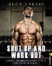 Shut up and work out