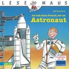 Ich hab einen Freund, der ist Astronaut: LESEMAUS ab 3 Jahren/ De la 3 ani (3-6 ani)