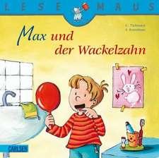 Max und der Wackelzahn: LESEMAUS ab 3 Jahren/ De la 3 ani (3-6 ani)