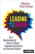 Leading with the Brain: The 7 Neurobiological Factors to Boost Employee Satisfaction and Business Results