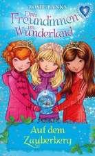 Drei Freundinnen im Wunderland 05: Auf dem Zauberberg