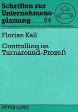 Controlling Im Turnaround-Prozess:  Theoretischer Bezugsrahmen, Empirische Fundierung Und Handlungsorientierte Ausgestaltung Einer Controlling-Konzepti