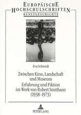 Zwischen Kino, Landschaft Und Museum. Erfahrung Und Fiktion Im Werk Von Robert Smithson (1938-1973)