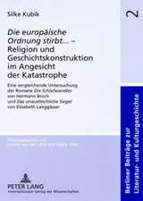 Die Europaeische Ordnung Stirbt... - Religion Und Geschichtskonstruktion Im Angesicht Der Katastrophe