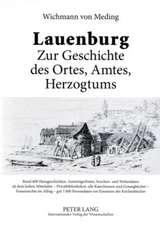 Lauenburg - Zur Geschichte Des Ortes, Amtes, Herzogtums:  Rund 600 Hausgeschichten, Amtstraegerlisten, Seuchen- Und Wetterdaten AB Dem Hohen Mittelalte