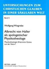 Albrecht Von Haller ALS Apologetischer Physikotheologe:  Erkenntnis Gottes Aus Der Natur?