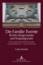 Die Familie Twente - Richter, Buergermeister Und Hospitalgruender:  Die Geschichte Einer Osnabruecker Familie Und Ihres Hofhauses Im 13. Und 14. Jahrhu