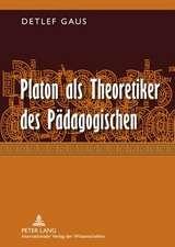 Platon ALS Theoretiker Des Paedagogischen:  Eine Eroerterung Erziehungs- Und Bildungstheoretisch Relevanter Aspekte Seines Denkens